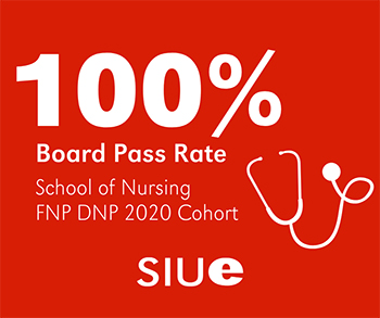All 29 students in the SIUE School of Nursing Family Nurse Practitioner Doctor of Nursing Practice 2020 cohort reported a first-time pass rate on the two exams they are eligible to complete.