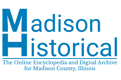 Madison Historical: The Online Encyclopedia and Digital Archive for Madison County, Illinois.